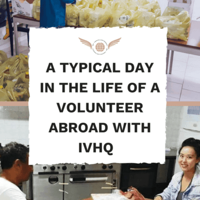 A TYPICAL DAY IN THE LIFE OF A VOLUNTEER ABROAD WITH IVHQ